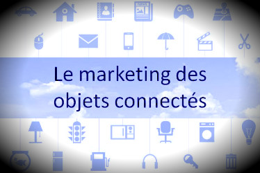 Le marketing des objets connectés : Le marketing de demain?